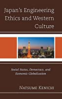 Japan's Engineering Ethics and Western Culture: Social Status, Democracy, and Economic Globalization