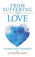 From Suffering to Love: A Complete Guide to a Troubling Mind