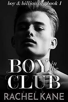 Boy in the Club: a boy & billionaire novel by [Rachel Kane]