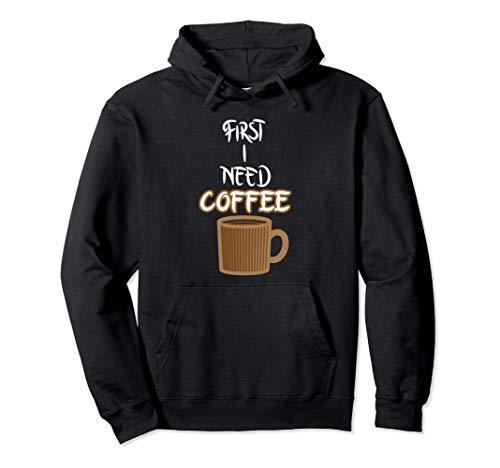 First I Need Coffee Un dicho para los fanáticos del café Sudadera con Capucha