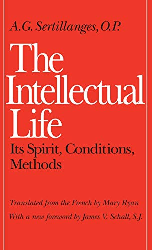 The Intellectual Life: Its Spirit, Conditions, Methods (Not In A Series)