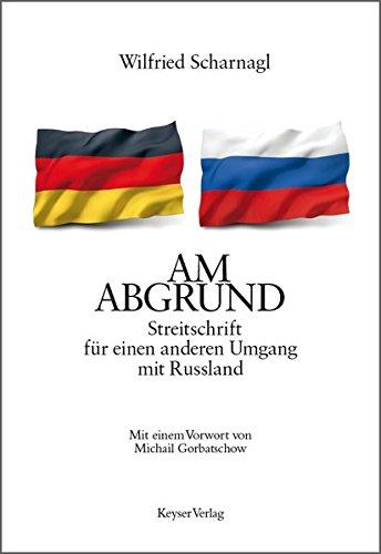 AM ABGRUND: Streitschrift für einen anderen Umgang mit Russland