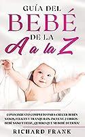 Guía del Bebé de la A a la Z: Conocimiento Completo para Crecer Bebés Sanos, Felices y Tranquilos. Incluye 2 Libros- Bebé Sano y Feliz, ¡Quiero que mi bebé duerma!