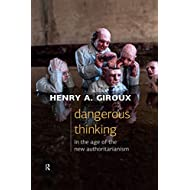 Dangerous Thinking in the Age of the New Authoritarianism (Critical Interventions: Politics, Culture, and the Promise of Democracy)