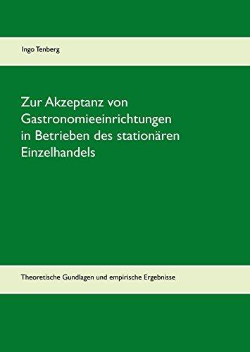 Zur Akzeptanz von Gastronomieeinrichtungen in Betrieben des stationären Einzelhandels: Theoretische Gundlagen und empirische Ergebnisse