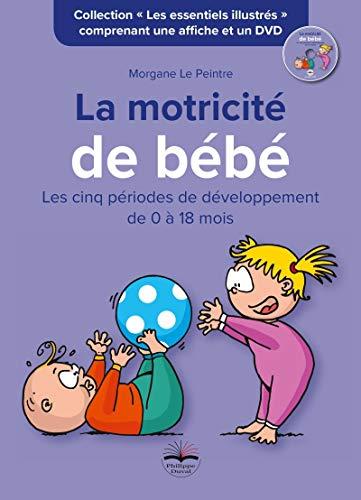 La motricité de bébé: Les cinq périodes de développement de 0 à 18 mois. Comprenant une...