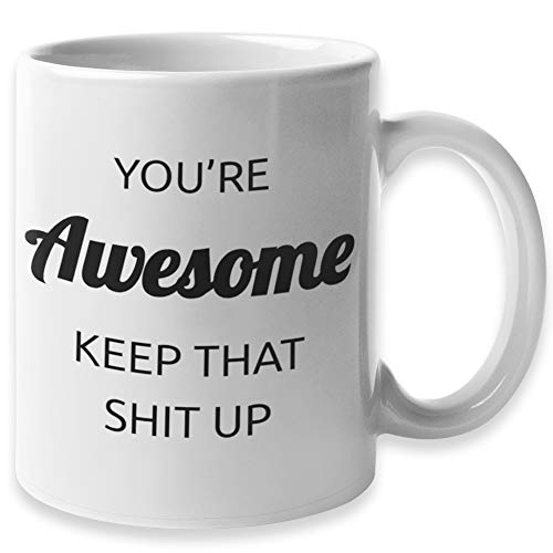 You're Awesome Keep That Sht Up Funny Coffee Mug | Congratulations & Going Away Gifts for Coworker &...