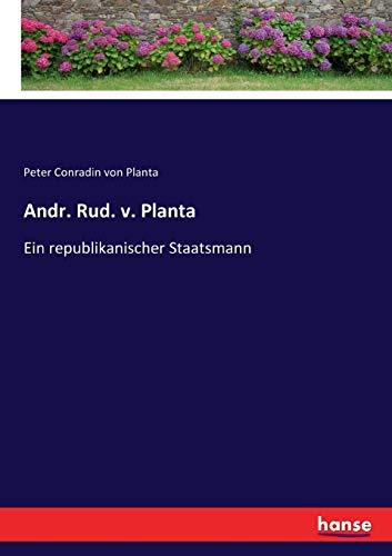 Andr. Rud. v. Planta: Ein republikanischer Staatsmann (German Edition)
