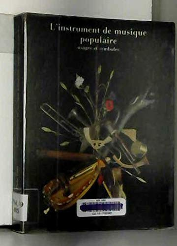 L'instrument de musique populaire: Usages et symboles. Exposition, Musée national des arts et traditions pupulaires, nov. 1980-avil 1981