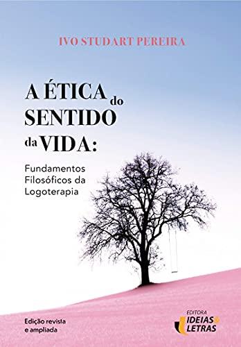 Ética do sentido da vida: Fundamentos filosóficos da logoterapia