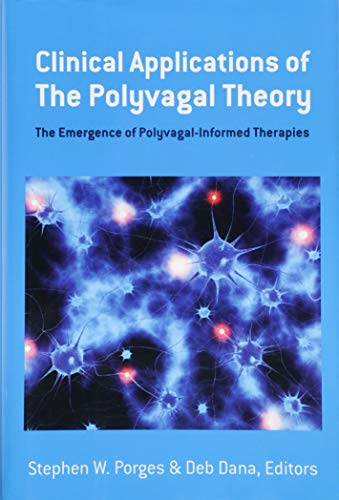 Clinical Applications of the Polyvagal Theory: The Emergence of Polyvagal-Informed Therapies (Norton Series on Interpers