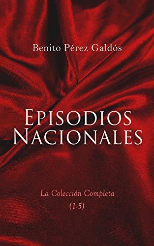 Episodios Nacionales - La Colección Completa (1-5): 46 Novelas Históricas in Cinco Series