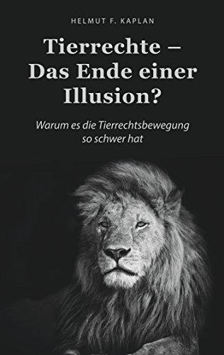 Tierrechte - Das Ende einer Illusion?: Warum es die Tierrechtsbewegung so schwer hat