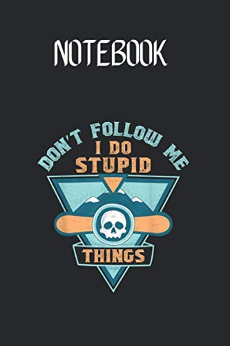 Notebook: Dont Follow Me Stupid Things Funny Snowboarding Snowboarder Style College Ruled Blank Lined Cute Notebooks for Students Teens Kids School Writing Notes Journal Made in the USA Size 6 x 9