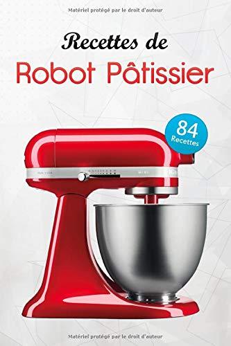 Recettes de Robot Pâtissier: Des recettes simples, classiques et inratables vous permettront de vous faire...