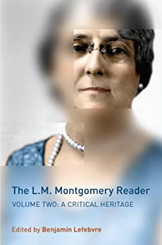 [Benjamin Lefebvre]のThe L.M. Montgomery Reader: Volume Two: A Critical Heritage (English Edition)