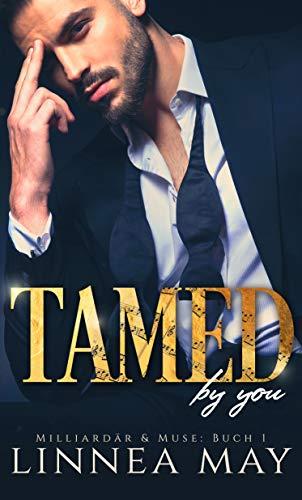 Tamed By You: Ein Milliardär Liebesroman