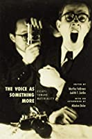 The Voice As Something More: Essays Toward Materiality (New Material Histories of Music)