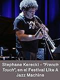 Stephane Kerecki - French Touch en el Festival Like A Jazz Machine