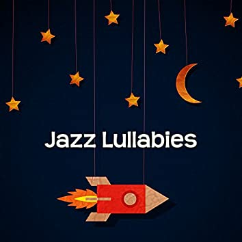 Jazz Lullabies – Relaxing Jazz Music for Baby, Sweet Dreams, Soothing Jazz for Sleep, Sounds at Night