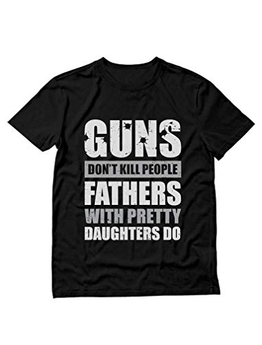Guns Don't Kill Fathers with Pretty Daughters Do Funny Tee for Dad Men's T-Shirt XX-Large Black