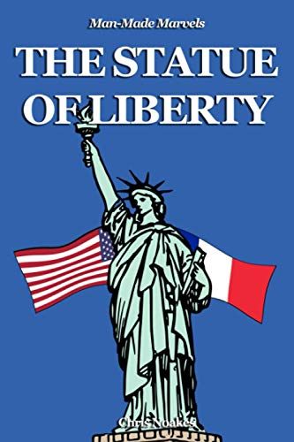 The Statue of Liberty: The History of the Statue of Liberty for 9-12-year-olds (Man-Made Marvels)