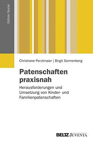 Patenschaften praxisnah: Herausforderungen und Umsetzung von Kinder- und Familienpatenschaften (Edition Sozial)
