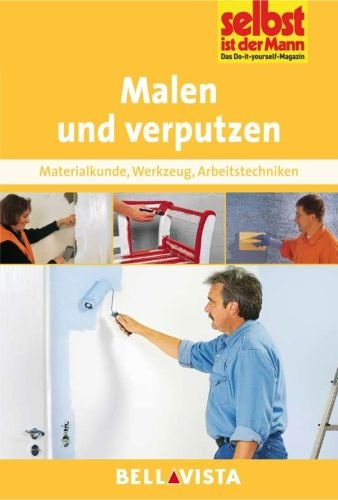 Malen und verputzen - Materialkunde . Werkzeug . Arbeitstechniken (Edition Selbst ist der Mann) [Illustrierte Linzenzausgabe] - 2012