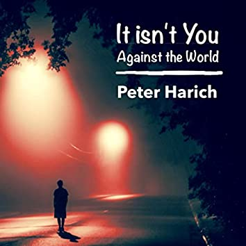 It Isn't You Against The World