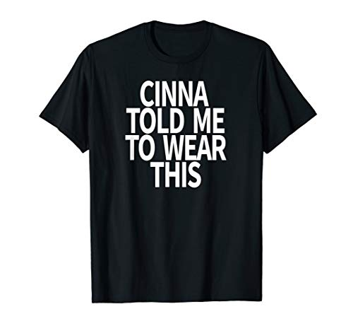 Cinna Told Me To Wear This Shirt T-Shirt