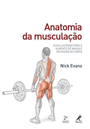 Anatomia da musculação: Guia ilustrado para o aumento de massa e definição do corpo