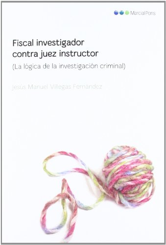 Fiscal investigador contra juez instructor: La lógica de la investigación criminal (Varios)