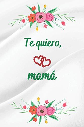 Te quiero MAMA: Dia del MADRE Regalos Originales , Puede ser usado como Libreta de Apuntes, , Planificador, Hacer Listas o como Agenda de Direcciones y Teléfonos , Regalos Originales