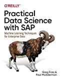 Practical Data Science with SAP: Machine learning techniques for enterprise data - Greg Foss