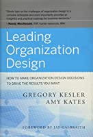 Leading Organization Design: How to Make Organization Design Decisions to Drive the Results You Want