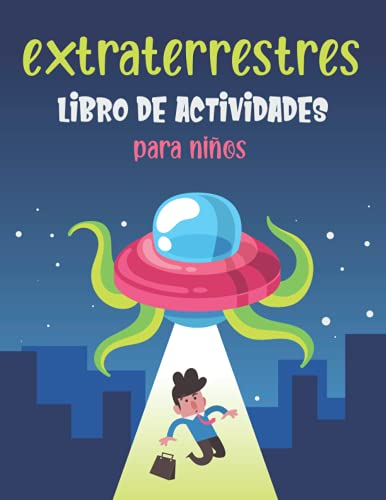 extraterrestres libro de actividades para niños: Divertido libro de ejercicios para niños con más de 60 actividades, páginas para colorear para niños, laberintos, emparejar, contar, dibujar y más