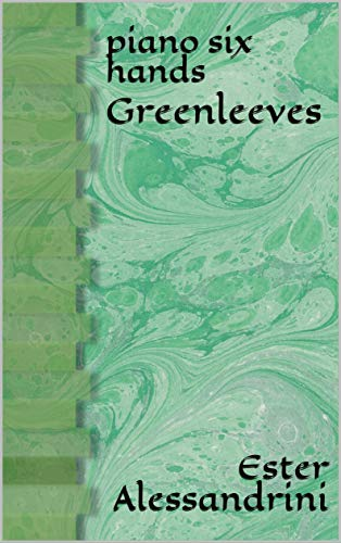 Greenleeves: piano six hands (Music for piano 6 hands Book 9) (English Edition)