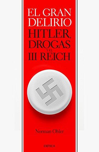 El gran delirio: Hitler, drogas y el III Reich (Memoria Crítica)