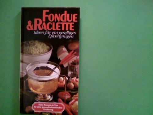 Fondue & Raclette. Ideen für ein geselliges Essvergnügen