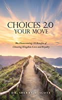 Choices 2.0: Your Move: The Homecoming: 10 Benefits of Choosing Kingdom Love and Royalty