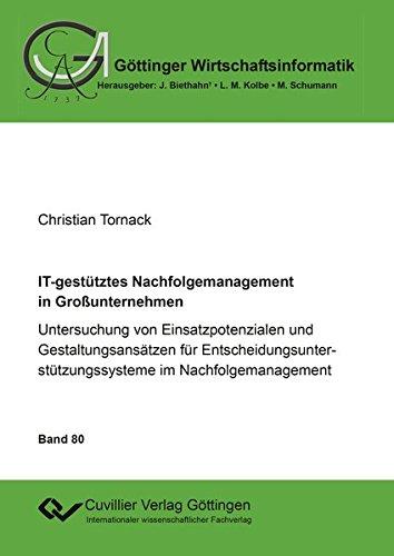 IT-gestütztes Nachfolgemanagement in Großunternehmen: Untersuchung von Einsatzpotenzialen und Gestaltungsansätzen für ... (Göttinger Wirtschaftsinformatik)