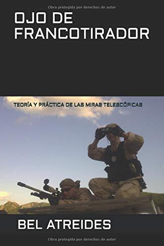 OJO DE FRANCOTIRADOR: TEORÍA Y PRÁCTICA DE LAS MIRAS TELESCÓPICAS