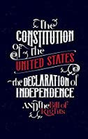 The Constitution of the United States, the Declaration of Independence and The Bill of Rights: The U.S. Constitution, all the Amendments and other Essential Documents of the American History Full text