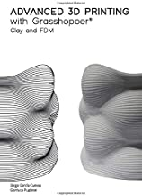 Advanced 3D Printing with Grasshopper®: Clay and FDM