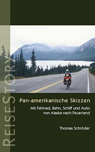 Pan-amerikanische Skizzen: Mit Fahrrad, Bahn, Schiff und Auto von Alaska nach Feuerland