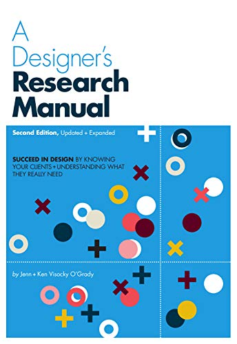 Designer's Research Manual, 2nd Edition, Updated and Expanded: Succeed in Design by Knowing Your Clients and Understanding What They Really Need