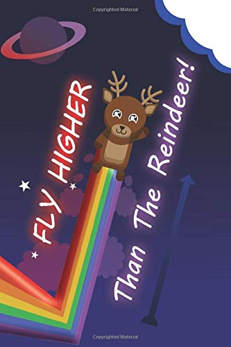 FLY HIGHER THAN THE REINDEER!: Notebook, Journal with Funny, Kawaii Reindeer Flying in Space with Rainbow. Write down all your weird ideas!