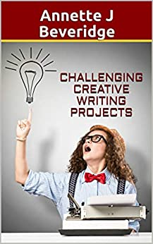 Challenging Creative Writing Projects by [Annette J Beveridge]