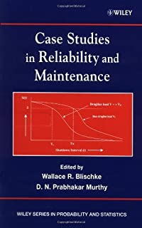 Case Studies in Reliability and Maintenance (Wiley Series in Probability and Statistics Book 721)