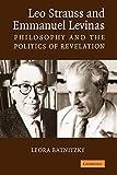 Leo Strauss Emmanuel Levinas: Philosophy and the Politics of Revelation
